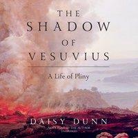 The Shadow of Vesuvius - Daisy Dunn