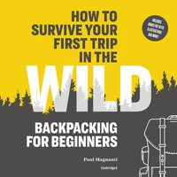 How to Survive Your First Trip in the Wild - Paul Magnanti