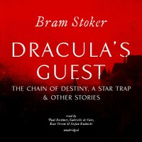 Dracula's Guest, The Chain of Destiny, A Star Trap & Other Stories - Bram Stoker
