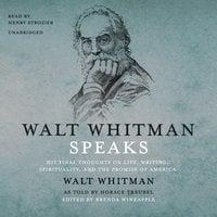 Walt Whitman Speaks - Walt Whitman