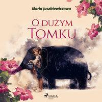 O dużym Tomku - Maria Juszkiewiczowa