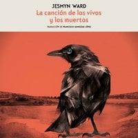 La canción de los vivos y los muertos - Jesmyn Ward