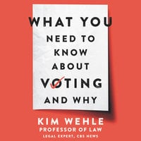 What You Need to Know About Voting--and Why - Kim Wehle