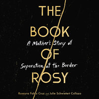 The Book of Rosy: A Mother's Story of Separation at the Border - Rosayra Pablo Cruz, Julie Schwietert Collazo