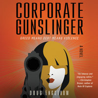 Corporate Gunslinger: A Novel - Doug Engstrom