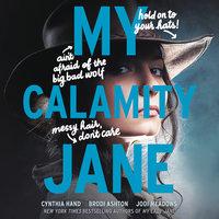My Calamity Jane - Cynthia Hand, Brodi Ashton, Jodi Meadows