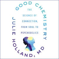 Good Chemistry: The Science of Connection from Soul to Psychedelics - Julie Holland (MD)