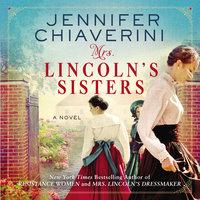 Mrs. Lincoln's Sisters: A Novel - Jennifer Chiaverini