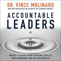 Accountable Leaders: Inspire a Culture Where Everyone Steps Up, Takes Ownership, and Delivers Results - Vince Molinaro