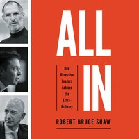 All In: How Obsessive Leaders Achieve the Extraordinary - Robert Bruce Shaw