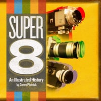 Super 8: An Illustrated History - Danny Plotnick