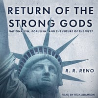 Return of the Strong Gods: Nationalism, Populism, and the Future of the West - R. R. Reno