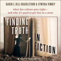 Finding Truth in Fiction: What Fan Culture Gets Right - and Why it's Good to Get Lost in a Story - Karen E. Dill-Shackleford, Cynthia Vinney