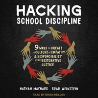 Hacking School Discipline: 9 Ways to Create a Culture of Empathy and Responsibility Using Restorative Justice - Nathan Maynard, Brad Weinstein