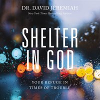 Shelter in God: Your Refuge in Times of Trouble - David Jeremiah
