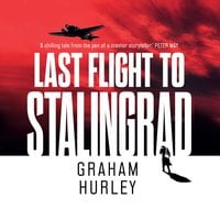 Last Flight to Stalingrad - Graham Hurley