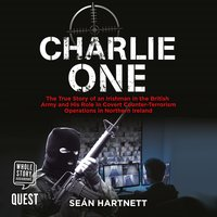 Charlie One: The Story of an Irishman in the British Army and His Role in Covert Counter-Terrorism Operations - Sean Hartnett