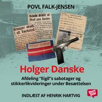 Holger Danske - Afdeling Eigils sabotager og stikkerlikvideringer under Besættelsen - Povl Falk-Jensen