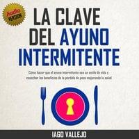 La Clave del Ayuno Intermitente - Iago Vallejo