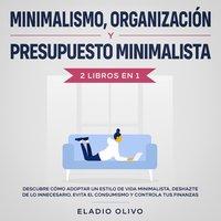Minimalismo, organización y presupuesto minimalista 2 libros en 1 Descubre cómo adoptar un estilo de vida minimalista, deshazte de lo innecesario, evita el consumismo y controla tus finanzas - Eladio Olivo