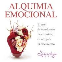 Alquimia Emocional, el arte de transformar la adversidad en oro para tu crecimiento. - Sandy Mora