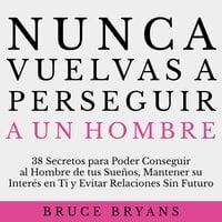 Nunca Vuelvas a Perseguir a un Hombre - Bruce Bryans