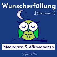 Wunscherfüllung - Meditation & Affirmationen (Brainwaves) - Sophia de Mar