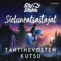 Star Stable. Sielunratsastajat #1: Tähtihevosten kutsu - Helena Dahlgren