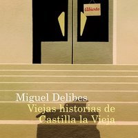 Viejas historias de Castilla la Vieja - Miguel Delibes