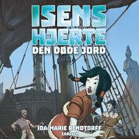Isens hjerte (3) - Den døde jord - Ida-Marie Rendtorff