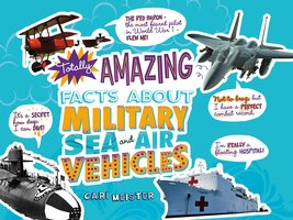 Totally Amazing Facts About Military Sea and Air Vehicles - Cari Meister