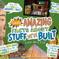 Totally Amazing Facts About Stuff We've Built - Cari Meister