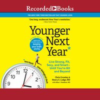 Younger Next Year, 2nd Edition: Live Strong, Fit, Sexy, and Smart-Until You're 80 and Beyond - Henry S. Lodge (M.D.), Chris Crowley, Allan J. Hamilton