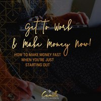 Get to work and make money now! How to make money fast when you're just starting out - Camilla Kristiansen