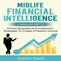 Midlife Financial Intelligence: Proven Business And Investment Strategies to Create Passive Income (2 Manuscripts) - Quinton David
