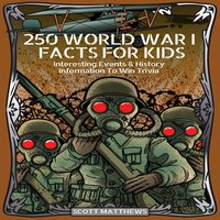 250 World War 1 Facts For Kids: Interesting Events & History Information To Win Trivia - Scott Matthews