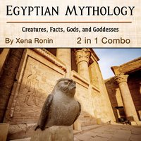 Egyptian Mythology: Creatures, Facts, Gods, and Goddesses (2 in 1 Combo) - Xena Ronin