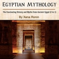 Egyptian Mythology: The Fascinating History and Myths from Ancient Egypt (2 in 1) - Xena Ronin