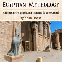 Egyptian Mythology: Ancient Culture, Beliefs, and Traditions (2-Book Combo) - Xena Ronin