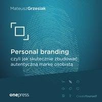 Personal branding, czyli jak skutecznie zbudować autentyczną markę osobistą - Mateusz Grzesiak