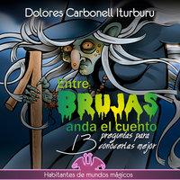 Entre brujas anda el cuento - Dolores Carbonell Iturburu