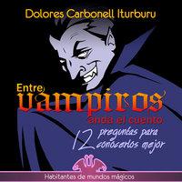 Entre vampiros anda el cuento - Dolores Carbonell Iturburu