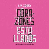 Corazones estallados. Las políticas del posthumanismo - JP Zooey
