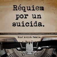 Réquiem por un suicida - René Avilés Fabila