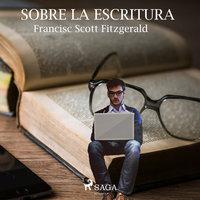Sobre la escritura - F. Scott Fitzgerald