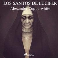 Los santos de Lucifer - Alexander Copperwhite