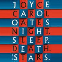 Night. Sleep. Death. The Stars. - Joyce Carol Oates