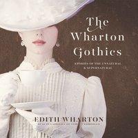 The Wharton Gothics - Edith Wharton