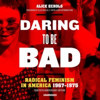 Daring to Be Bad (Thirtieth Anniversary Edition) - Alice Echols