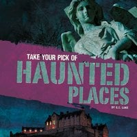 Take Your Pick of Haunted Places - G.G. Lake